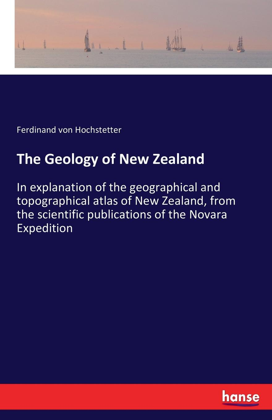 Ferdinand von Hochstetter The Geology of New Zealand alessandro tibaldi federico pasquaré mariotto structural geology of active tectonic areas and volcanic regions