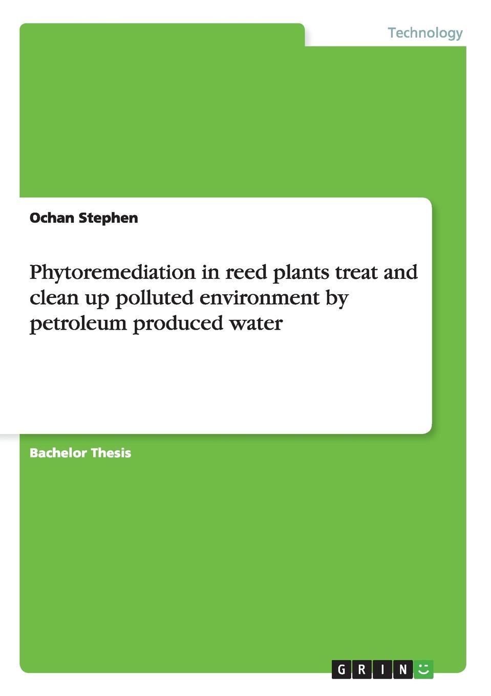 Ochan Stephen Phytoremediation in reed plants treat and clean up polluted environment by petroleum produced water gholamreza asadollahfardi rashin asadollahfardi the usage of the polluted water for agriculture