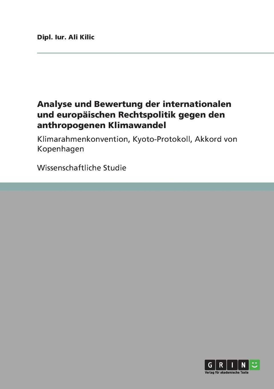 Dipl. Iur. Ali Kilic Analyse und Bewertung der internationalen und europaischen Rechtspolitik gegen den anthropogenen Klimawandel faisal kawusi bielefeld