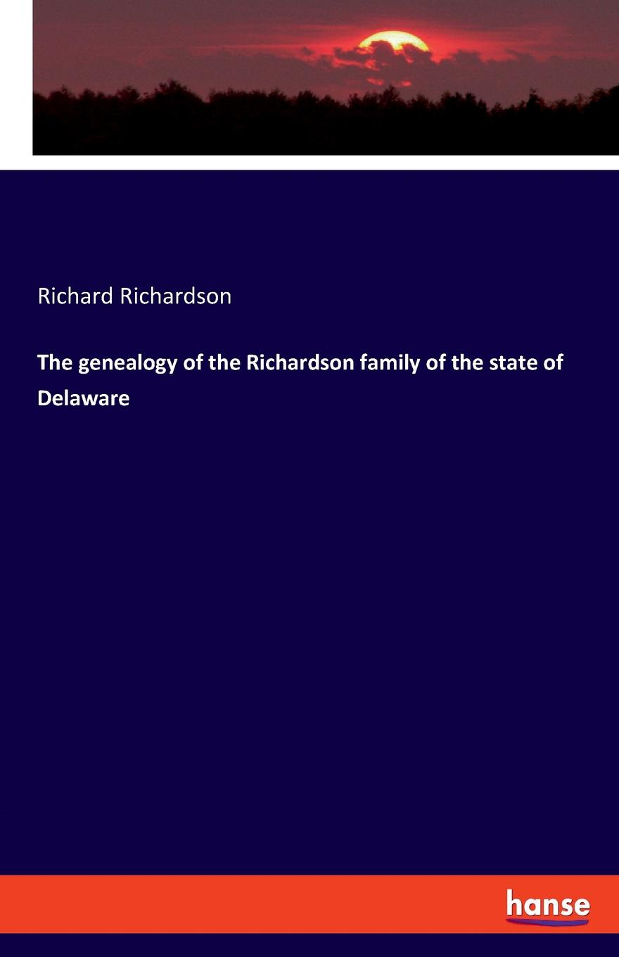 Richard Richardson The genealogy of the Richardson family of the state of Delaware janet richardson abc of complementary medicine