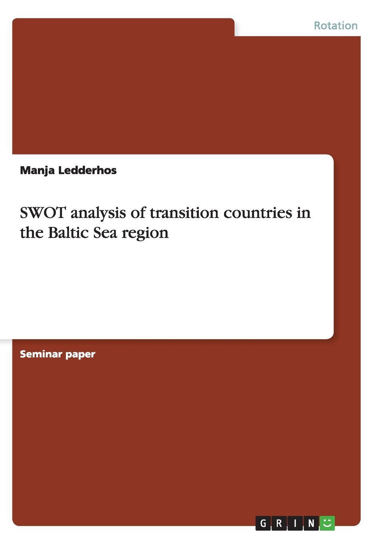 Manja Ledderhos SWOT analysis of transition countries in the Baltic Sea region diana rusu regionalisation in the black sea region a comparative analysis