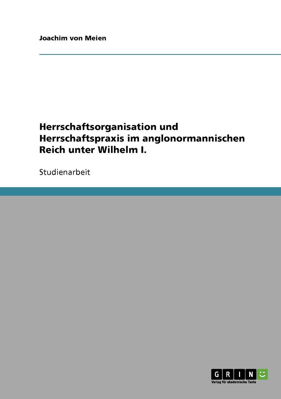 Joachim von Meien Herrschaftsorganisation und Herrschaftspraxis im anglonormannischen Reich unter Wilhelm I. von wulffen die schlacht bei lodz