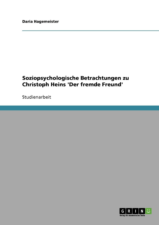 Daria Hagemeister Soziopsychologische Betrachtungen zu Christoph Heins .Der fremde Freund.