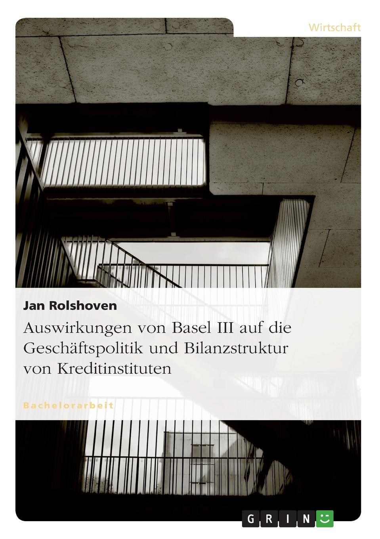 Jan Rolshoven Auswirkungen von Basel III auf die Geschaftspolitik und Bilanzstruktur von Kreditinstituten lilly maier auswirkungen der zeremonialpolitik von friedrich iii