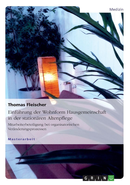 Thomas Fleischer Einfuhrung der Wohnform Hausgemeinschaft in der stationaren Altenpflege jonas daum christliche ethik im management stationarer altenpflege