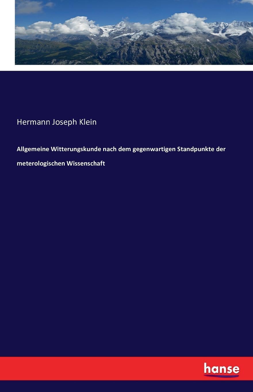 Hermann Joseph Klein Allgemeine Witterungskunde nach dem gegenwartigen Standpunkte der meterologischen Wissenschaft jacob heussi lehrbuch der geodasie nach dem gegenwartigen zustande