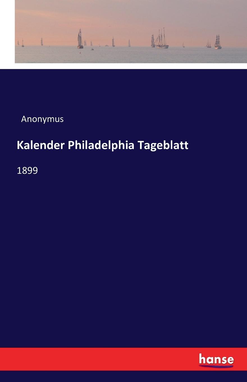 цена Anonymus Kalender Philadelphia Tageblatt онлайн в 2017 году