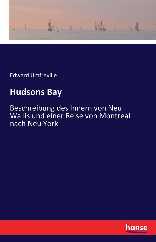 Edward Umfreville Hudsons Bay