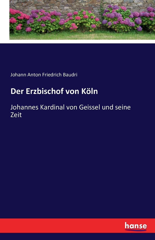 Johann Anton Friedrich Baudri Der Erzbischof von Koln johannes von geissel der kaiserdom zu speyer