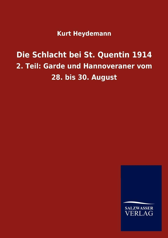 Kurt Heydemann Die Schlacht bei St. Quentin 1914 jan witte die schlacht bei namur bataille de charleroi vom 21 bis 24 august 1914