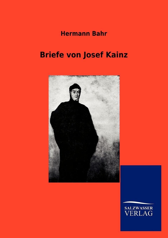 Hermann Bahr Briefe von Josef Kainz hermann bahr die einsichtslosigkeit des herrn schaffle drei briefe an einen volksmann als antwort auf die aussichtslosigkeit der sozialdemokratie german edition