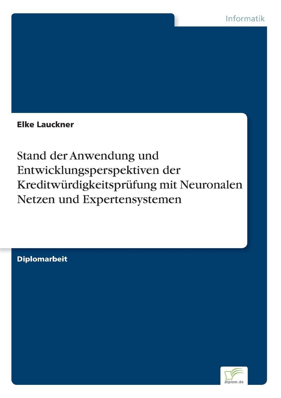 Elke Lauckner Stand der Anwendung und Entwicklungsperspektiven der Kreditwurdigkeitsprufung mit Neuronalen Netzen und Expertensystemen ralf bell haushaltsprognose mit kunstlichen neuronalen netzen