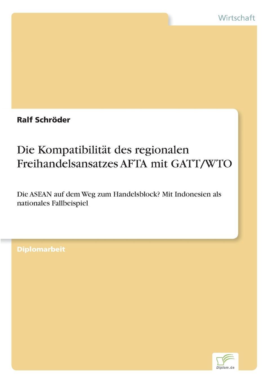Ralf Schröder Die Kompatibilitat des regionalen Freihandelsansatzes AFTA mit GATT/WTO недорого
