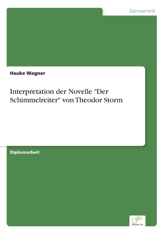 Hauke Wagner Interpretation der Novelle Der Schimmelreiter von Theodor Storm николай гоголь der mantel eine novelle