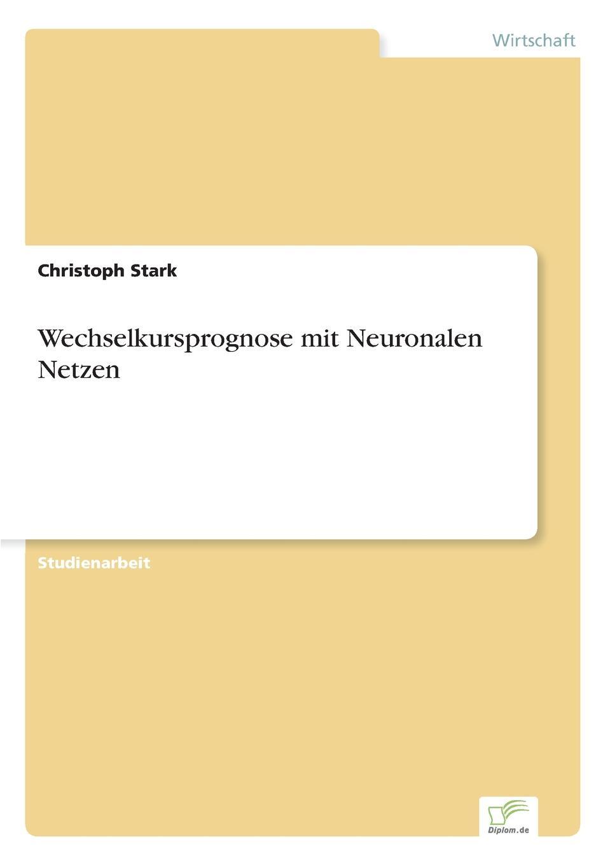 Christoph Stark Wechselkursprognose mit Neuronalen Netzen ralf bell haushaltsprognose mit kunstlichen neuronalen netzen