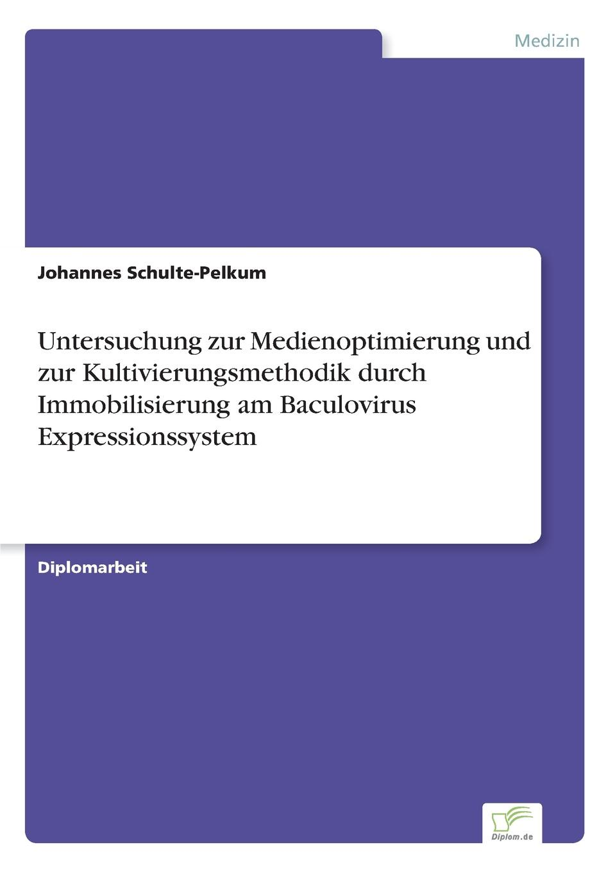 Johannes Schulte-Pelkum Untersuchung zur Medienoptimierung und Kultivierungsmethodik durch Immobilisierung am Baculovirus Expressionssystem