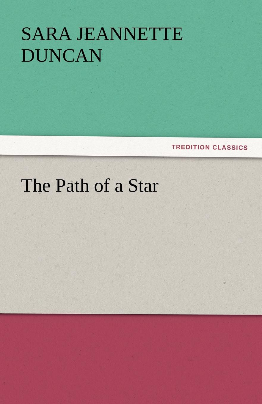 Sara Jeannette Duncan The Path of a Star