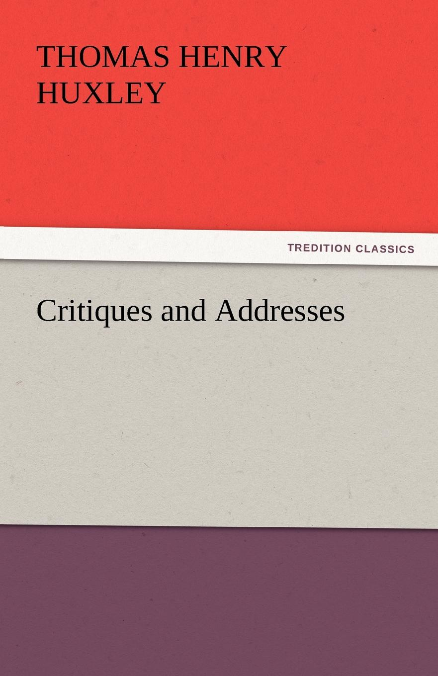 Thomas Henry Huxley Critiques and Addresses