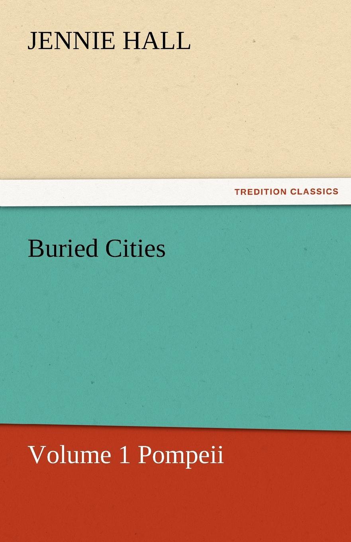 Jennie Hall Buried Cities, Volume 1 Pompeii цена и фото