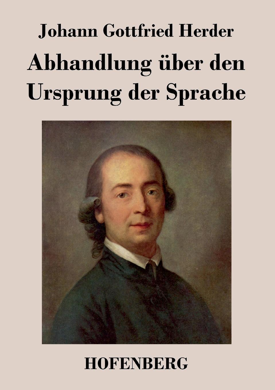 Johann Gottfried Herder Abhandlung uber den Ursprung der Sprache johann gottfried herder briefe zu beförderung der humanität sammlung 4