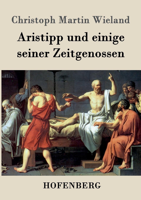 Christoph Martin Wieland Aristipp und einige seiner Zeitgenossen