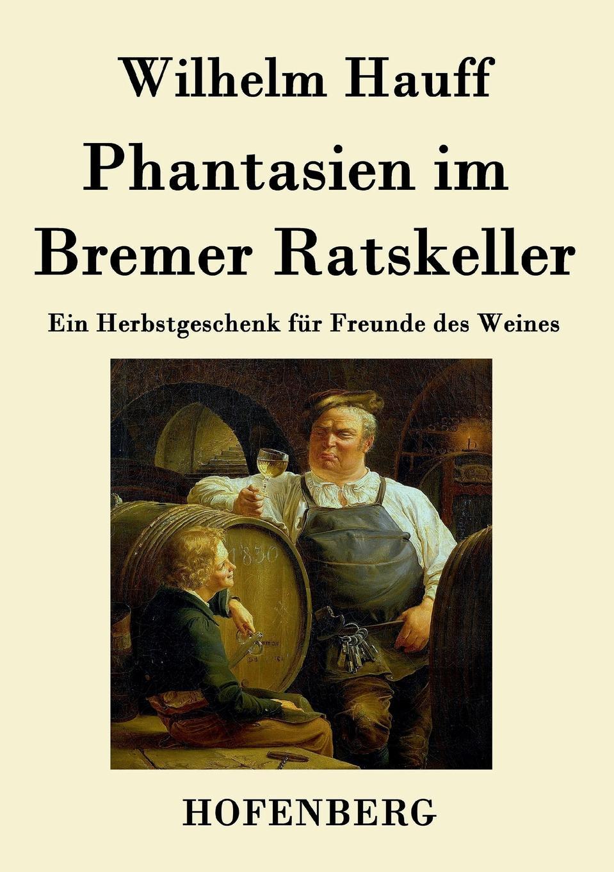 Wilhelm Hauff Phantasien im Bremer Ratskeller wilhelm hauff novellen