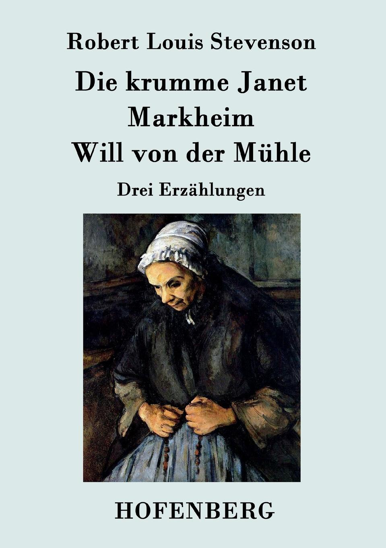 Robert Louis Stevenson Die krumme Janet / Markheim / Will von der Muhle louis will золотой bluetool