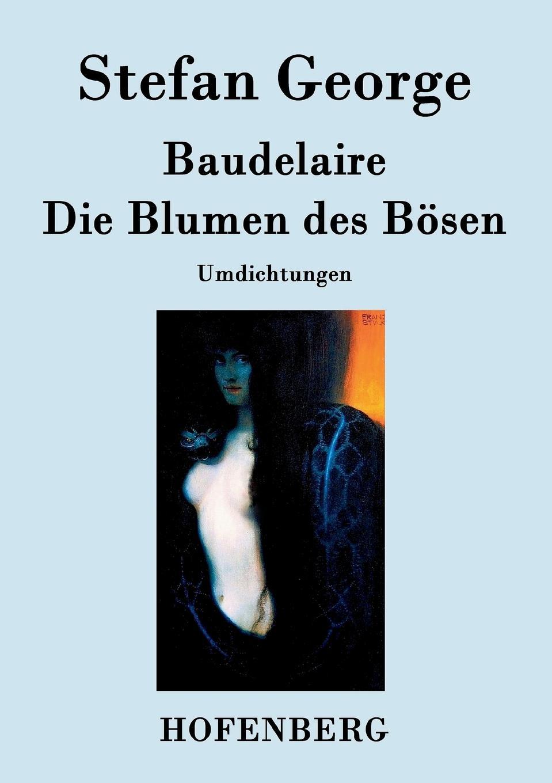 Stefan George, Charles Baudelaire Die Blumen des Bosen besser als sex berlin