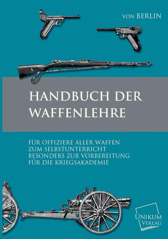 Handbuch Der Waffenkunde Das vorliegende Buch ist ein umfangreiches Handbuch der Waffenlehre...