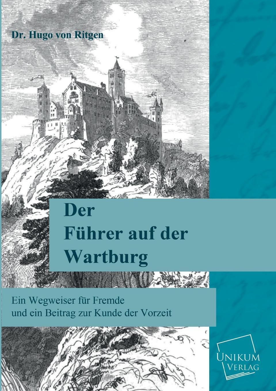 Dr Hugo Von Ritgen Der Fuhrer Auf Der Wartburg c vogt naturliche geschichte der schopfung des weltalls der erde und der auf ihr befindlichen organismen begrundet auf die durch die wissenschaft errungenen thatsachen