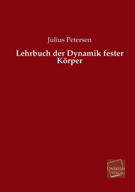 Julius Petersen Lehrbuch der Dynamik fester Korper julius hauer die fordermaschinen der bergwerke classic reprint