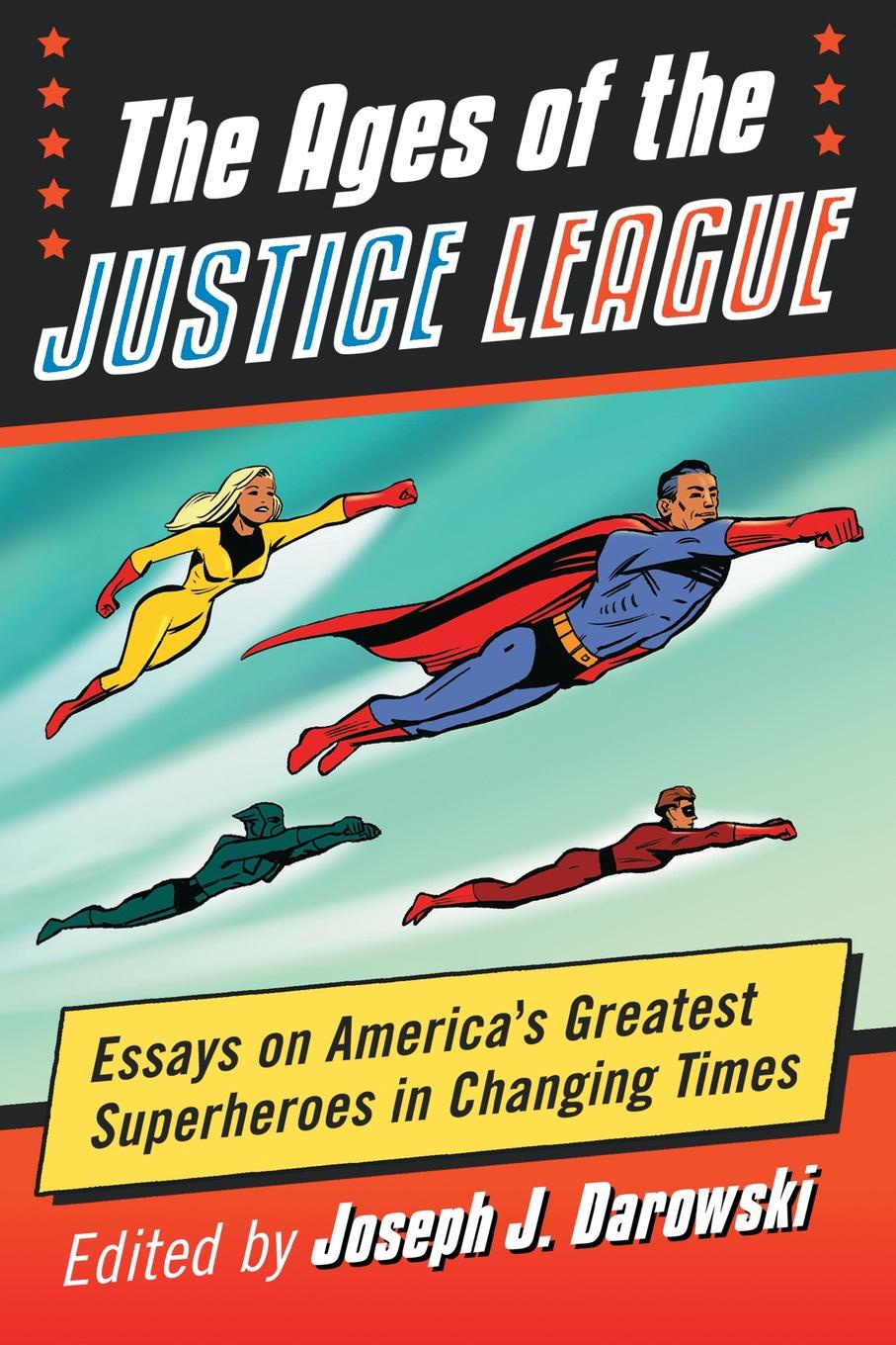 Ages of the Justice League. Essays on America.s Greatest Superheroes in Changing Times justice league vol 2 the villain s journey the new 52