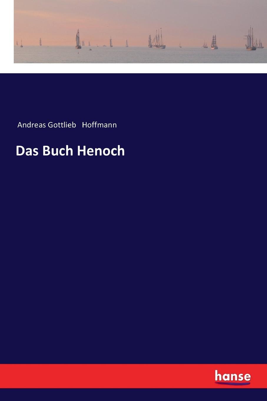 Andreas Gottlieb Hoffmann Das Buch Henoch henoch das zeitschiff