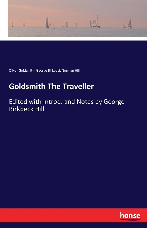 Oliver Goldsmith, George Birkbeck Norman Hill Goldsmith The Traveller