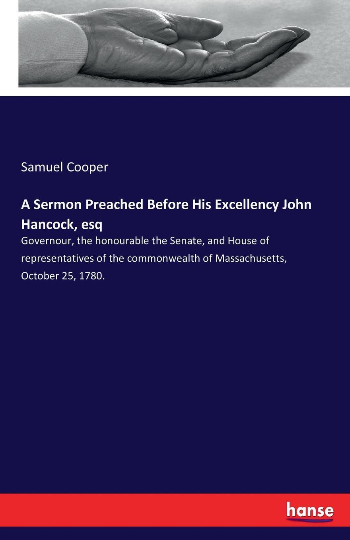 Фото - Samuel Cooper A Sermon Preached Before His Excellency John Hancock, esq samuel cooper a sermon preached before his excellency john hancock esq