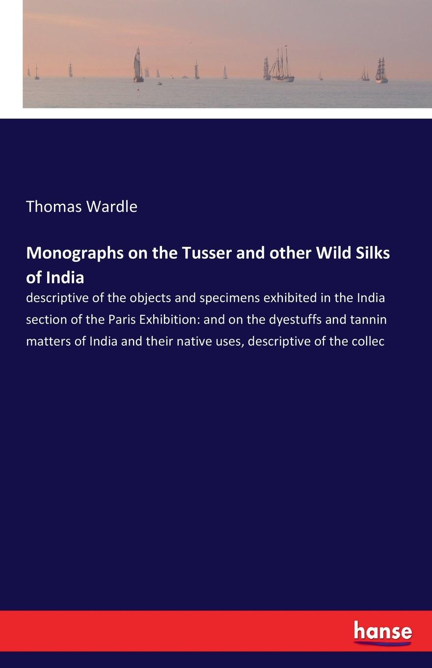Thomas Wardle Monographs on the Tusser and other Wild Silks of India rembrandt and the inspiration of india