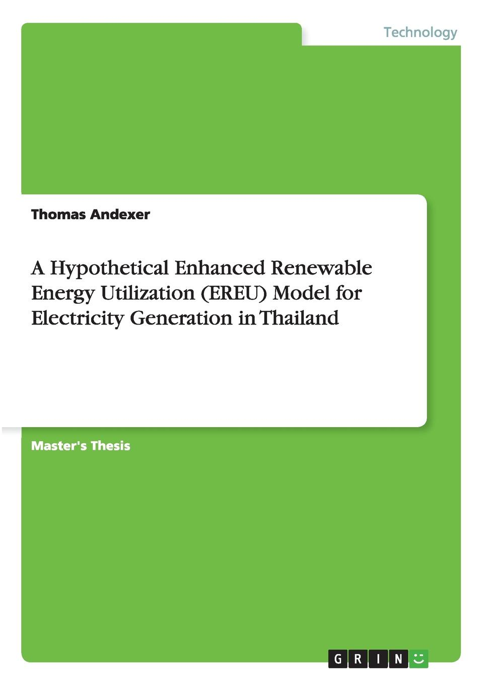 Фото - Thomas Andexer A Hypothetical Enhanced Renewable Energy Utilization (EREU) Model for Electricity Generation in Thailand ножка для вертящегося стула thailand such as