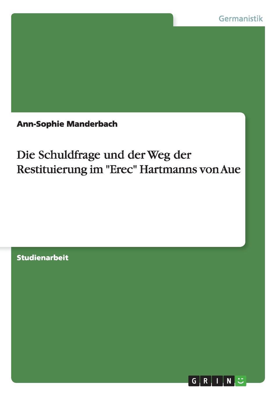 Ann-Sophie Manderbach Die Schuldfrage und der Weg der Restituierung im Erec Hartmanns von Aue leonie wagenaar zum minnebegriff bei hartmann von aue im erec und im armen heinrich