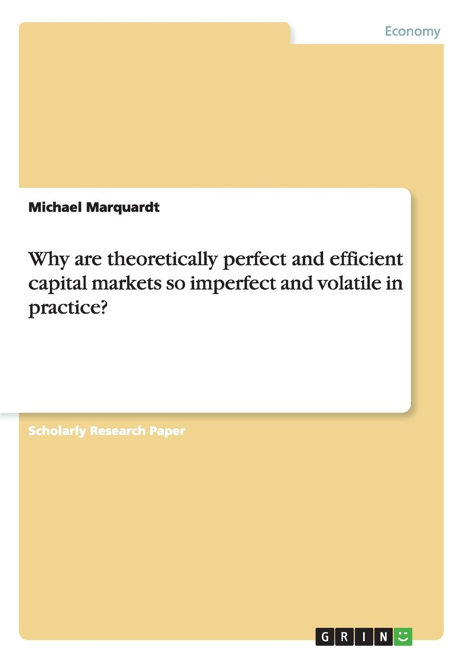 Michael Marquardt Why are theoretically perfect and efficient capital markets so imperfect and volatile in practice. malcolm kemp market consistency model calibration in imperfect markets