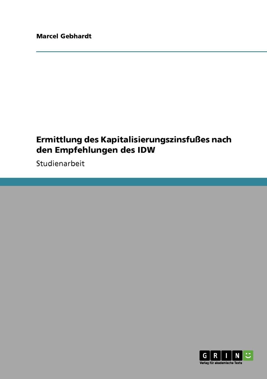 Ermittlung des Kapitalisierungszinsfusses nach den Empfehlungen des IDW Studienarbeit aus dem Jahr 2010 im Fachbereich BWL - Revision...
