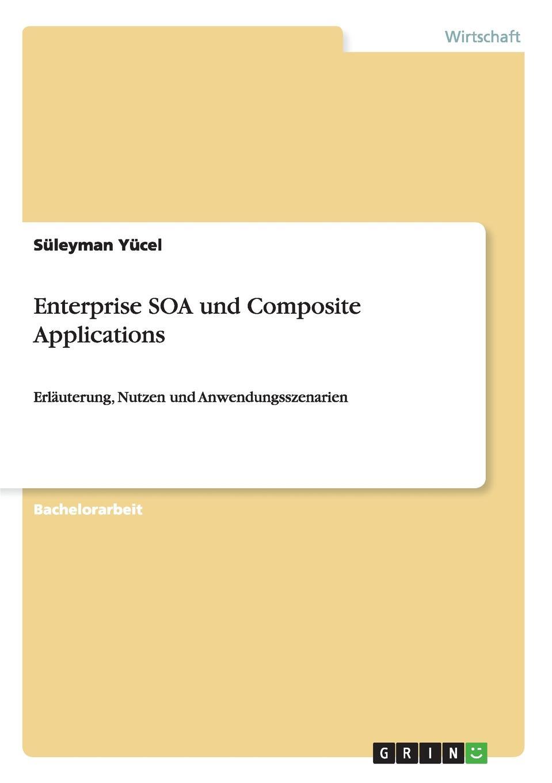 Enterprise SOA und Composite Applications Bachelorarbeit aus dem Jahr 2008 im Fachbereich BWL - Sonstiges...