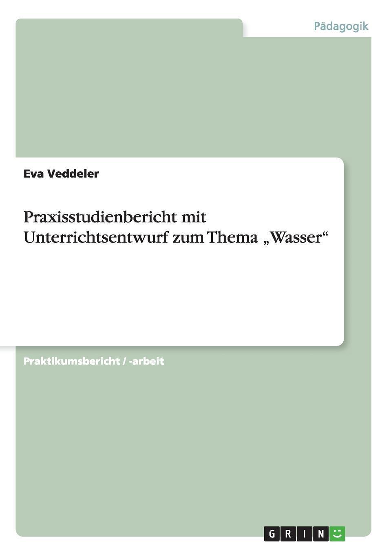 Eva Veddeler Praxisstudienbericht mit Unterrichtsentwurf zum Thema .Wasser faisal kawusi bielefeld