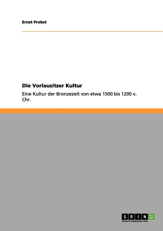 Ernst Probst Die Vorlausitzer Kultur ernst probst die lausitzer kultur in deutschland