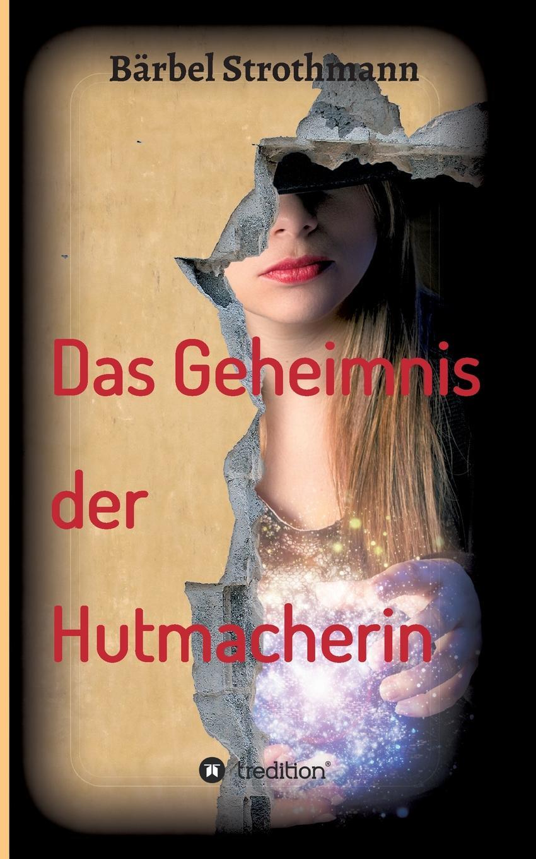 Bärbel Strothmann Klara und das Geheimnis der Hutmacherin ingeborg benda das leben ist ein geheimnis