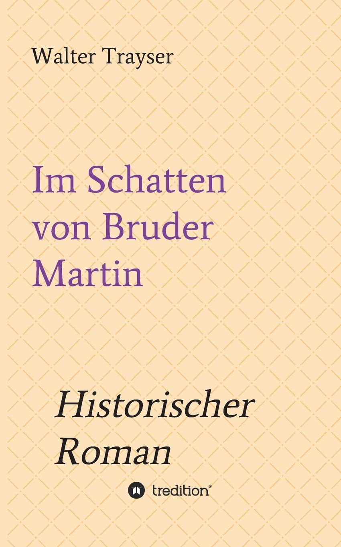 Walter Trayser Im Schatten von Bruder Martin