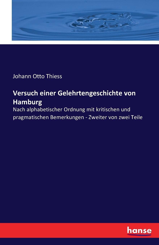 Johann Otto Thiess Versuch einer Gelehrtengeschichte von Hamburg сутеев в михалков с маршак с и др самая лучшая книга в рисунках в сутеева