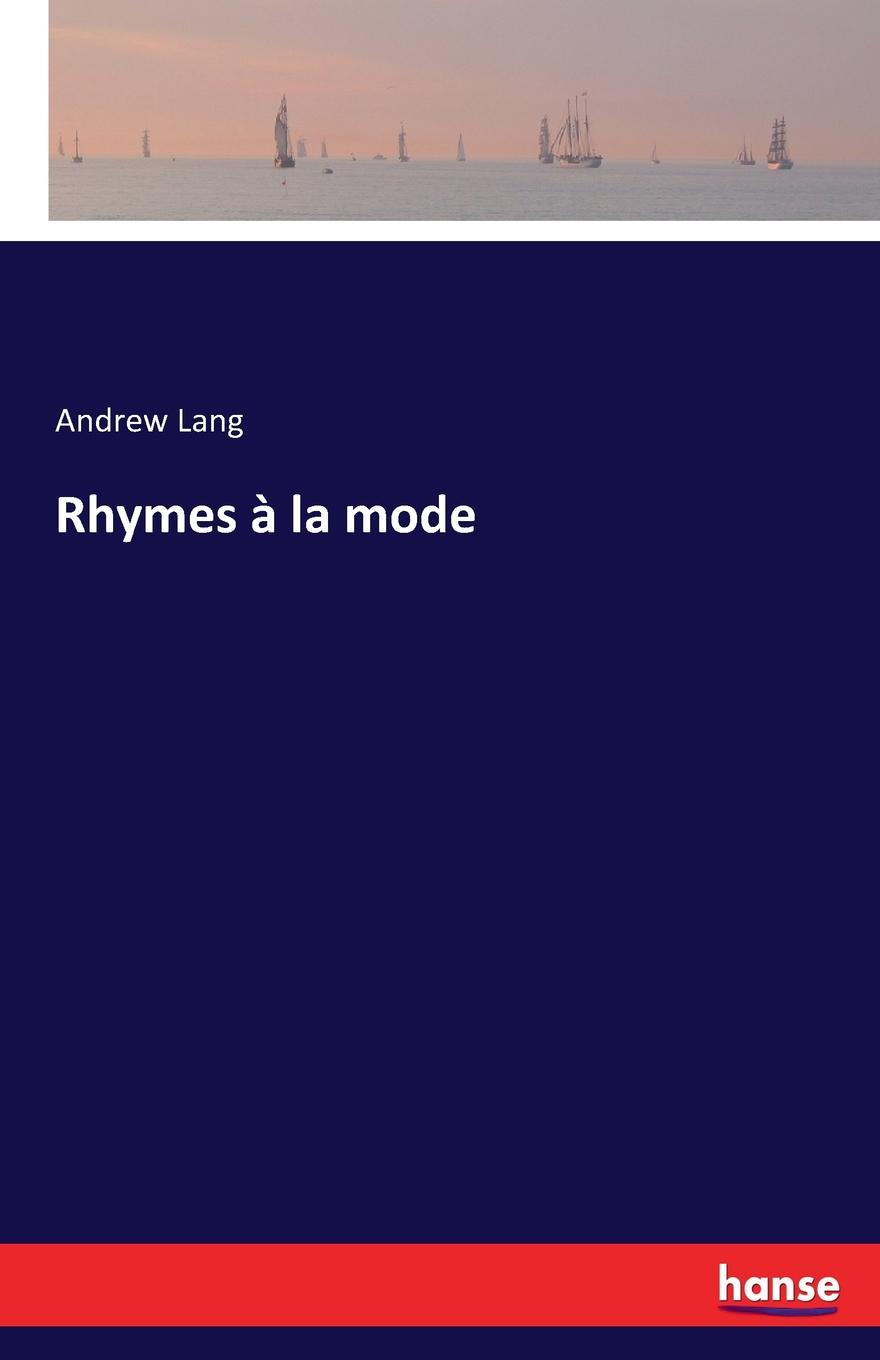Andrew Lang Rhymes a la mode lang andrew ban and arriere ban a rally of fugitive rhymes