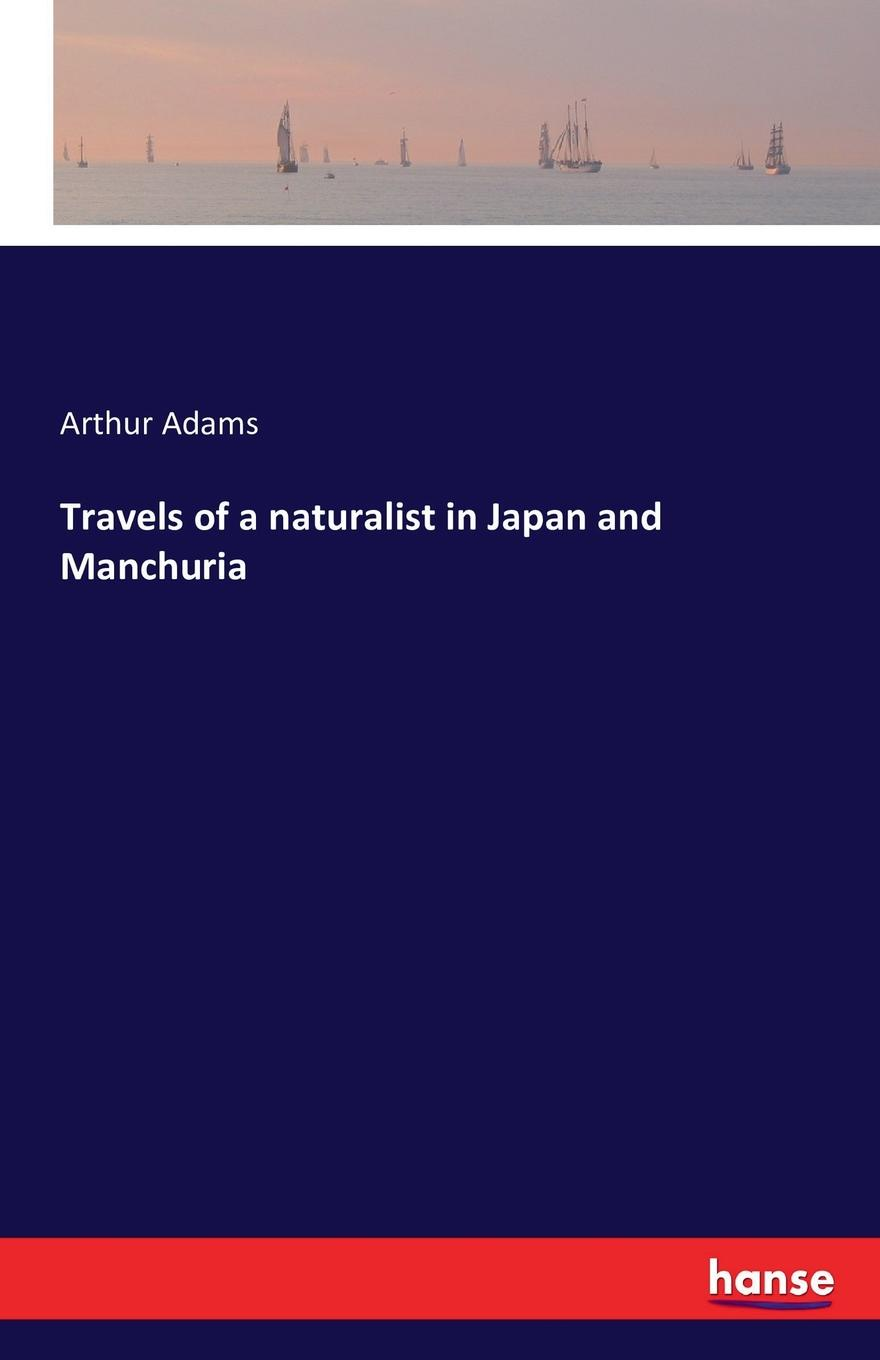 Arthur Adams Travels of a naturalist in Japan and Manchuria