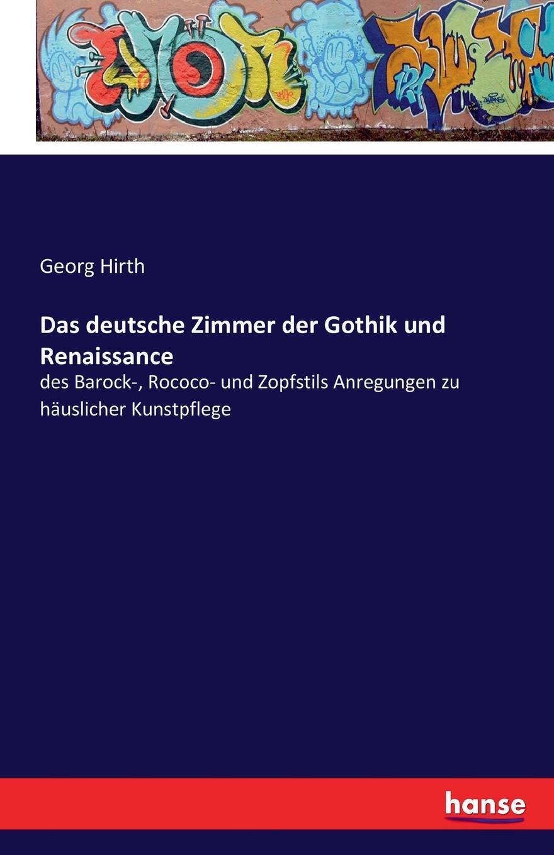 цена Georg Hirth Das deutsche Zimmer der Gothik und Renaissance онлайн в 2017 году