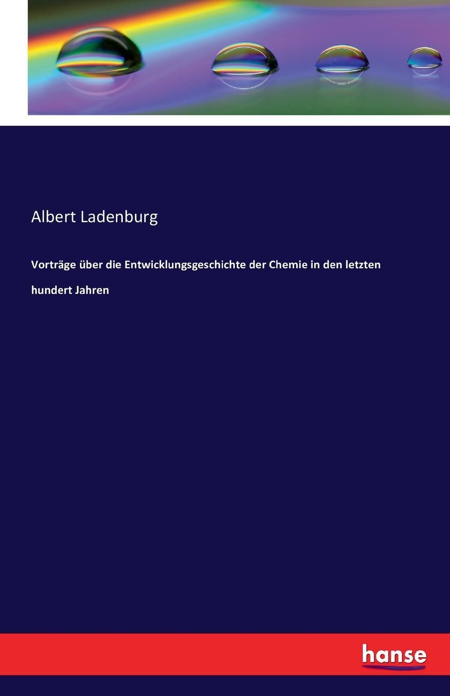 Albert Ladenburg Vortrage uber die Entwicklungsgeschichte der Chemie in den letzten hundert Jahren o gruppe bericht uber die literatur zur antiken mythologie und religionsgeschichte aus den jahren 1906 1917 classic reprint